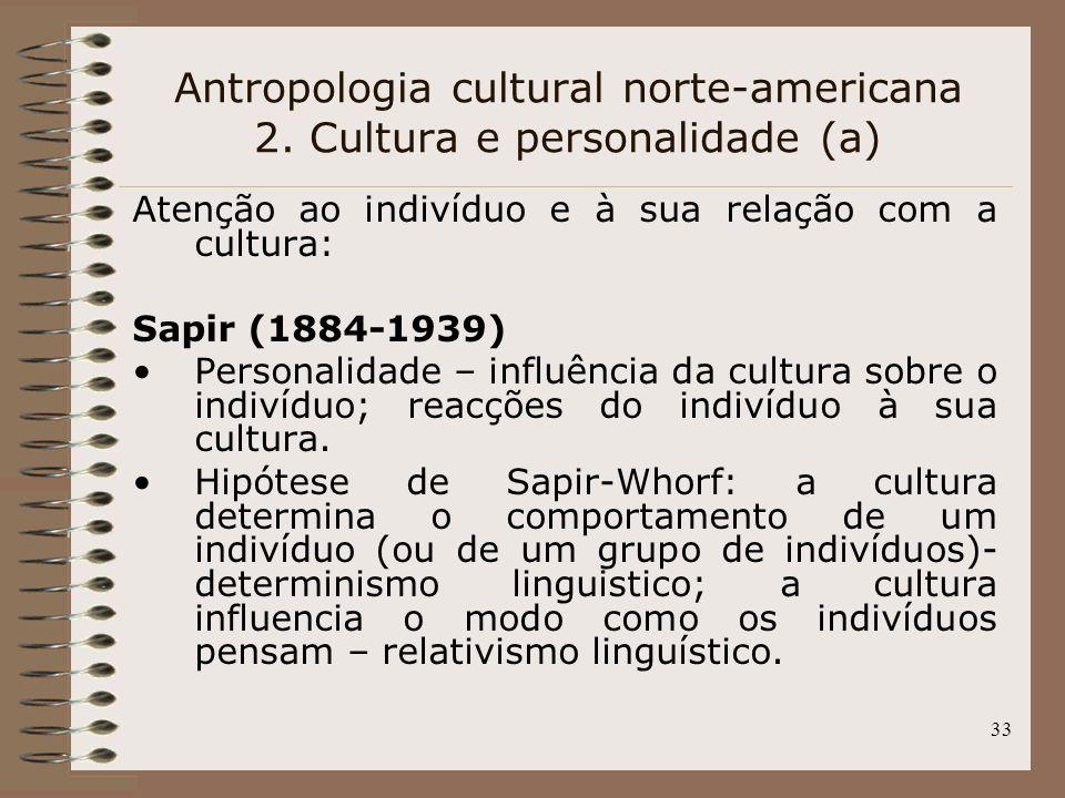 33 Antropologia cultural norte-americana 2. Cultura e personalidade (a) Atenção ao indivíduo e à sua relação com a cultura: Sapir (1884-1939) Personal