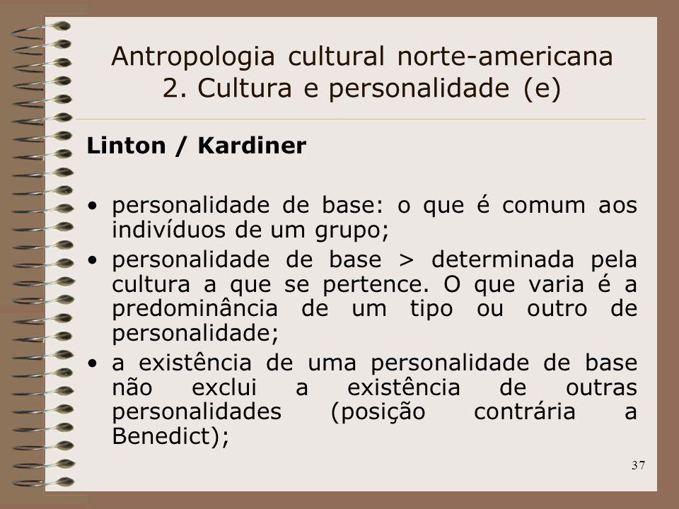 37 Linton / Kardiner personalidade de base: o que é comum aos indivíduos de um grupo; personalidade de base > determinada pela cultura a que se perten