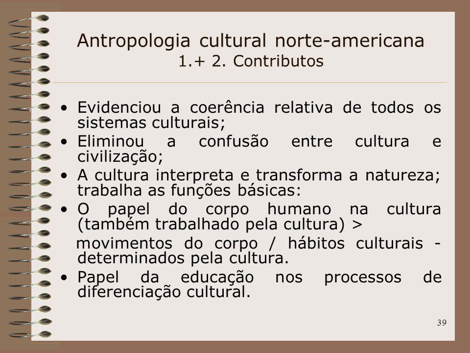 39 Evidenciou a coerência relativa de todos os sistemas culturais; Eliminou a confusão entre cultura e civilização; A cultura interpreta e transforma