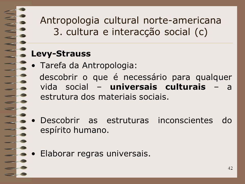 42 Levy-Strauss Tarefa da Antropologia: descobrir o que é necessário para qualquer vida social – universais culturais – a estrutura dos materiais soci