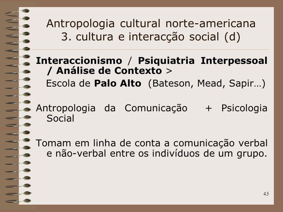 43 Interaccionismo / Psiquiatria Interpessoal / Análise de Contexto > Escola de Palo Alto (Bateson, Mead, Sapir…) Antropologia da Comunicação + Psicol