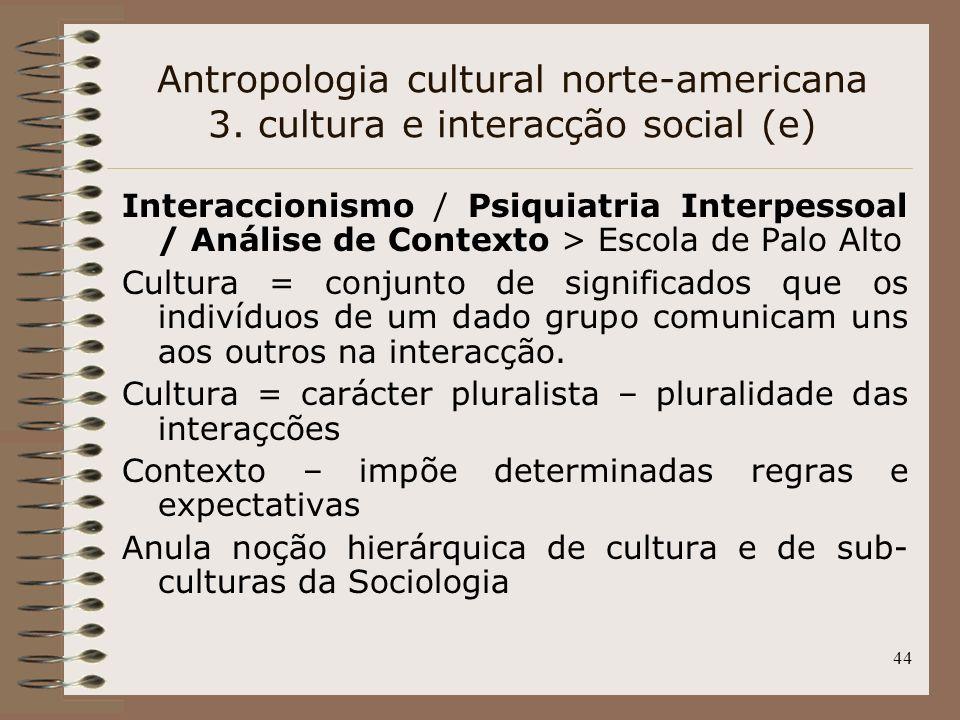 44 Interaccionismo / Psiquiatria Interpessoal / Análise de Contexto > Escola de Palo Alto Cultura = conjunto de significados que os indivíduos de um d