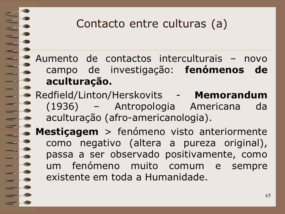 45 Aumento de contactos interculturais – novo campo de investigação: fenómenos de aculturação. Redfield/Linton/Herskovits - Memorandum (1936) – Antrop
