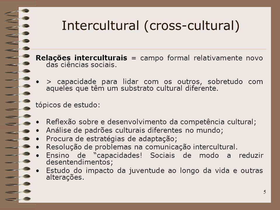 5 Intercultural (cross-cultural) Relações interculturais = campo formal relativamente novo das ciências sociais. > capacidade para lidar com os outros