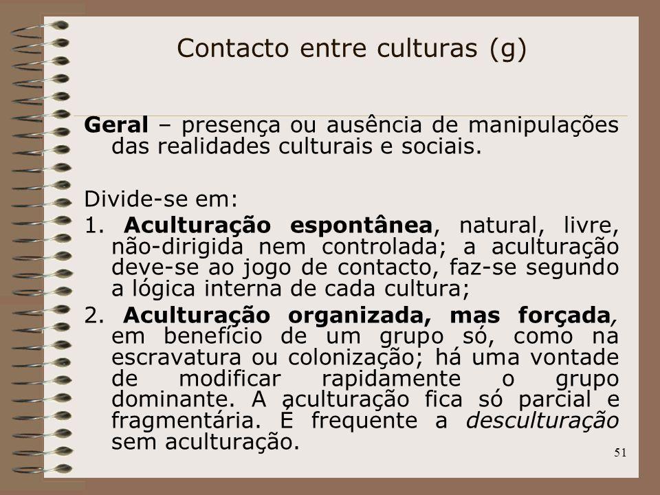 51 Geral – presença ou ausência de manipulações das realidades culturais e sociais. Divide-se em: 1. Aculturação espontânea, natural, livre, não-dirig