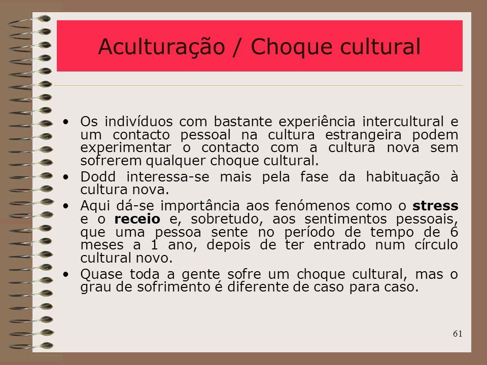 61 Os indivíduos com bastante experiência intercultural e um contacto pessoal na cultura estrangeira podem experimentar o contacto com a cultura nova