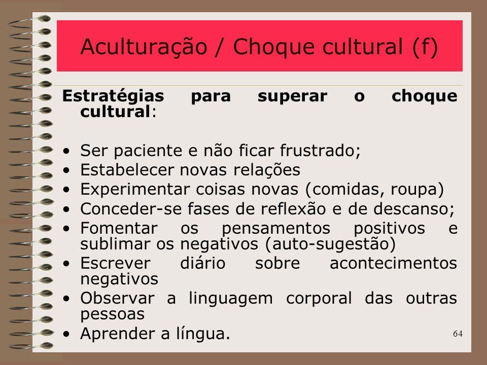 64 Estratégias para superar o choque cultural: Ser paciente e não ficar frustrado; Estabelecer novas relações Experimentar coisas novas (comidas, roup
