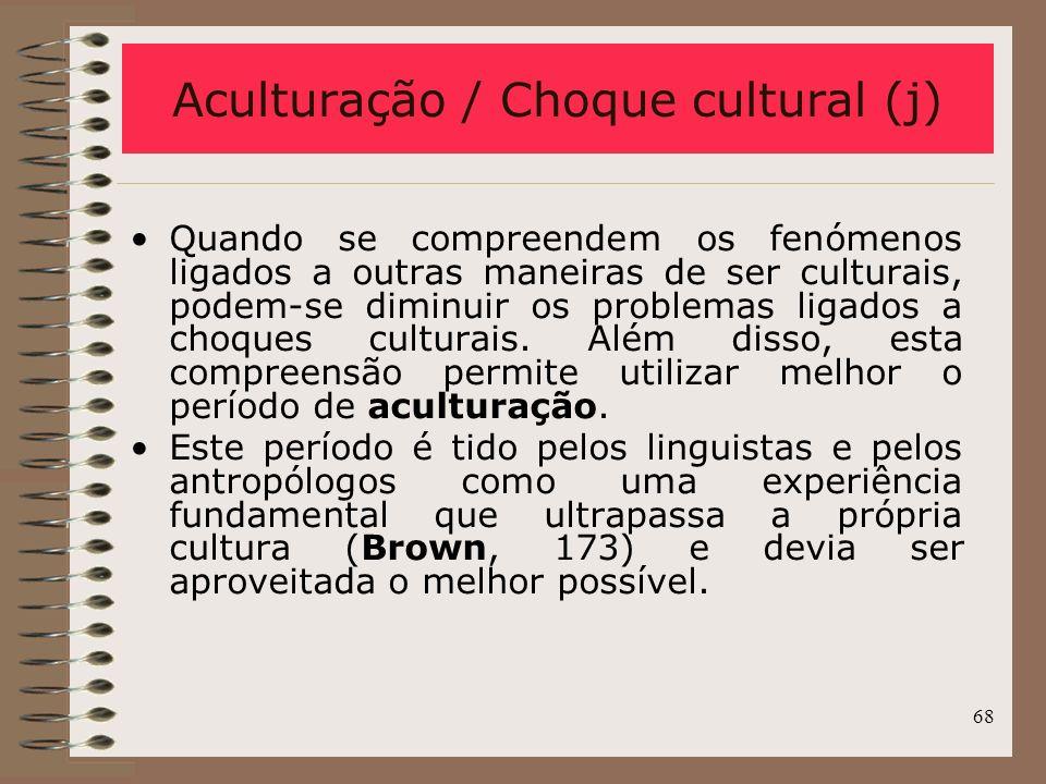 68 Quando se compreendem os fenómenos ligados a outras maneiras de ser culturais, podem-se diminuir os problemas ligados a choques culturais. Além dis