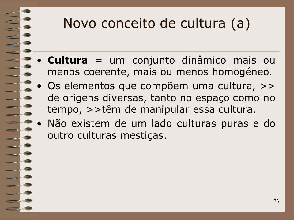 73 Cultura = um conjunto dinâmico mais ou menos coerente, mais ou menos homogéneo. Os elementos que compõem uma cultura, >> de origens diversas, tanto