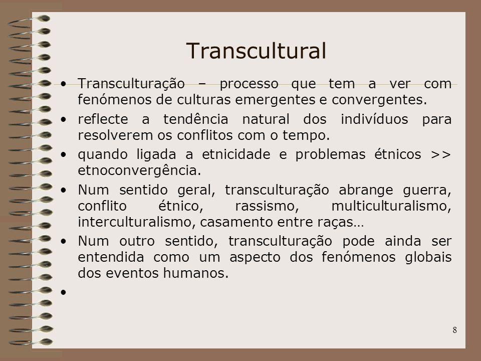8 Transcultural Transculturação – processo que tem a ver com fenómenos de culturas emergentes e convergentes. reflecte a tendência natural dos indivíd