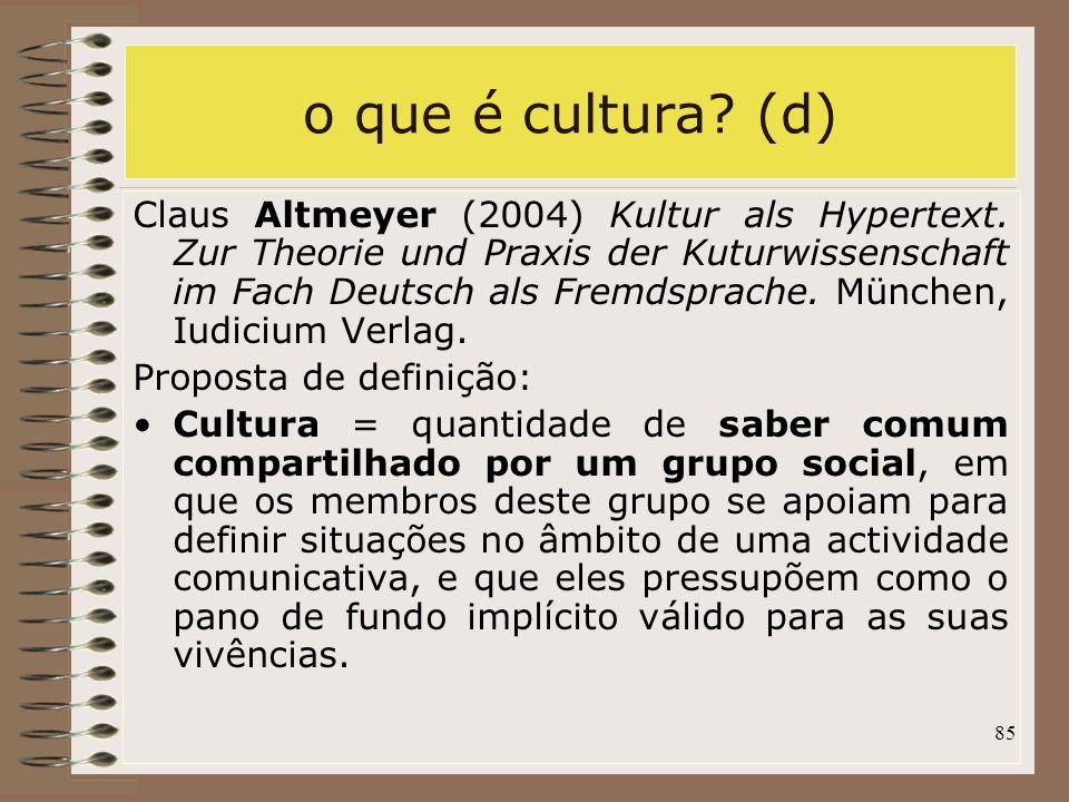 85 o que é cultura? (d) Claus Altmeyer (2004) Kultur als Hypertext. Zur Theorie und Praxis der Kuturwissenschaft im Fach Deutsch als Fremdsprache. Mün