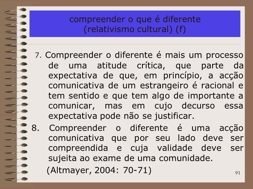 91 compreender o que é diferente (relativismo cultural) (f) 7. Compreender o diferente é mais um processo de uma atitude crítica, que parte da expecta