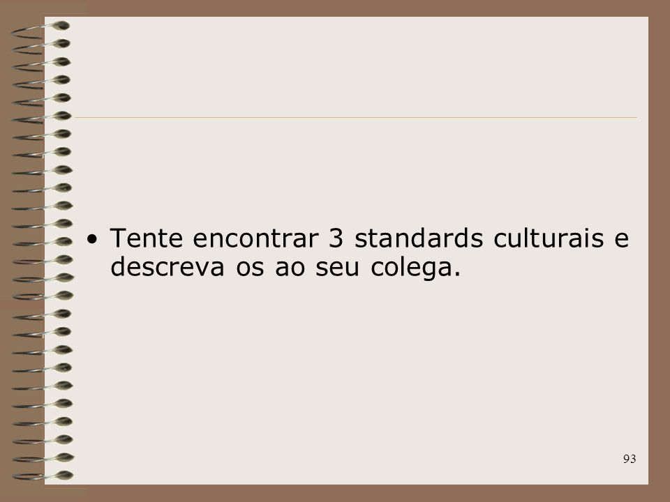 93 Tente encontrar 3 standards culturais e descreva os ao seu colega.