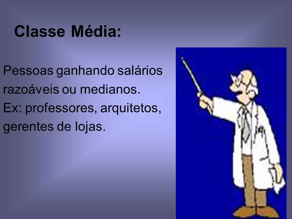 Classe Média: Pessoas ganhando salários razoáveis ou medianos.