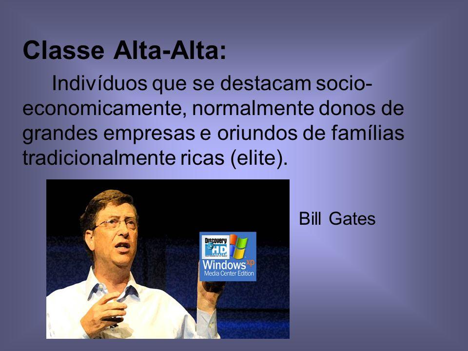 Classe Alta-Alta: Indivíduos que se destacam socio- economicamente, normalmente donos de grandes empresas e oriundos de famílias tradicionalmente ricas (elite).