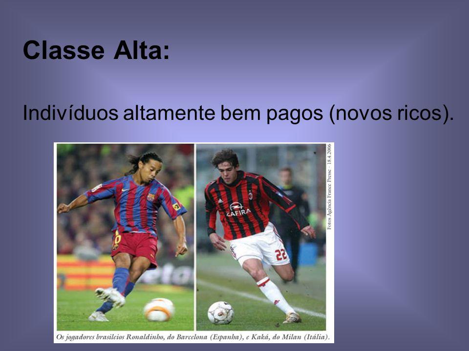 Classe Alta: Indivíduos altamente bem pagos (novos ricos).