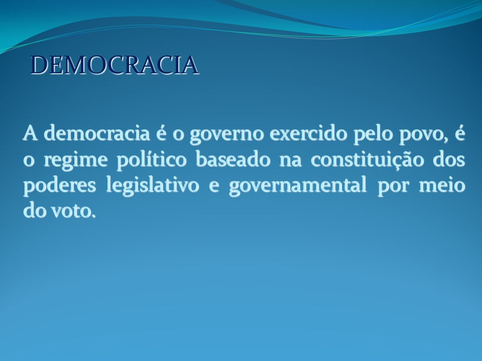 DEMOCRACIA DEMOCRACIA Tornou-se o melhor sistema política que a humanidade pode propor, pois ele próprio pode escolher livremente seu candidato quando se tratar de eleição.