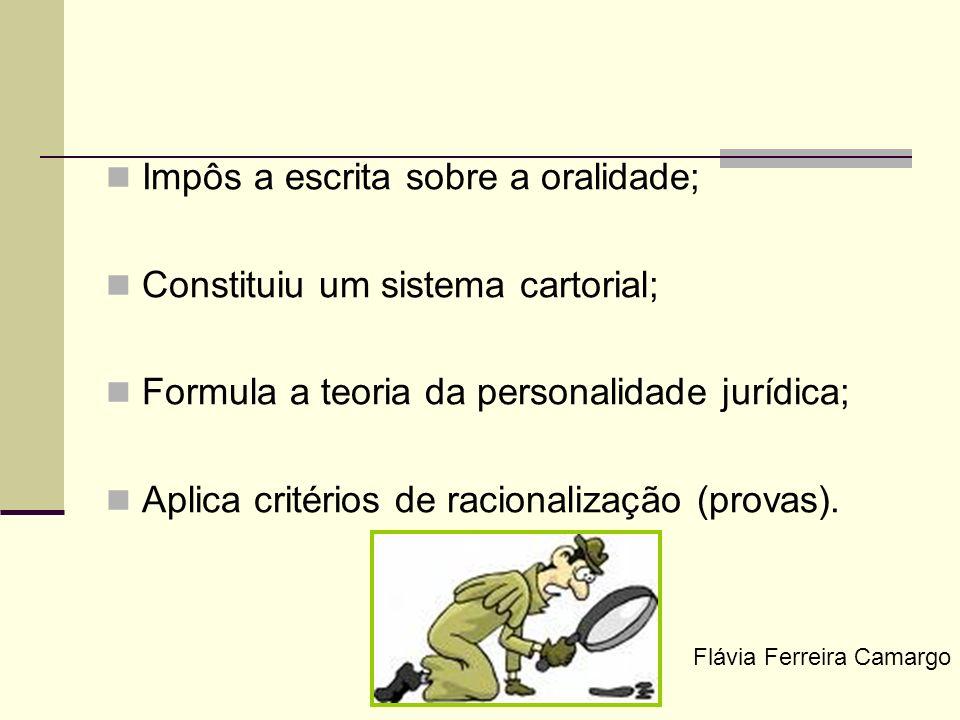 Impôs a escrita sobre a oralidade; Constituiu um sistema cartorial; Formula a teoria da personalidade jurídica; Aplica critérios de racionalização (pr