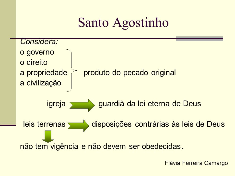 Santo Agostinho Considera: o governo o direito a propriedade produto do pecado original a civilização igreja guardiã da lei eterna de Deus leis terren
