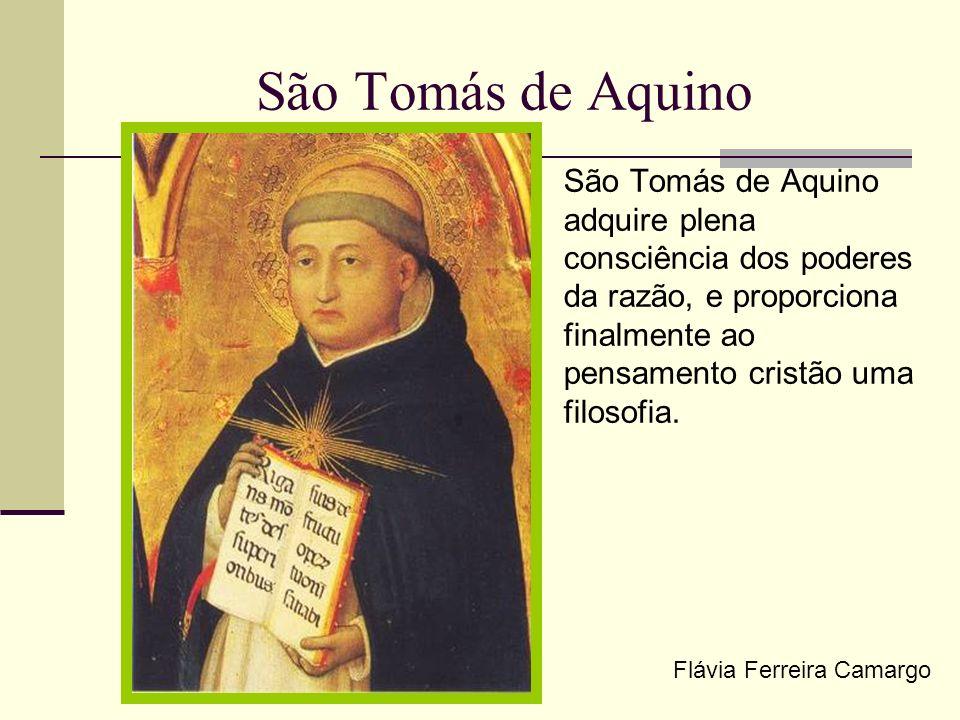São Tomás de Aquino São Tomás de Aquino adquire plena consciência dos poderes da razão, e proporciona finalmente ao pensamento cristão uma filosofia.