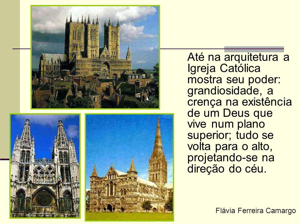 Até na arquitetura a Igreja Católica mostra seu poder: grandiosidade, a crença na existência de um Deus que vive num plano superior; tudo se volta par