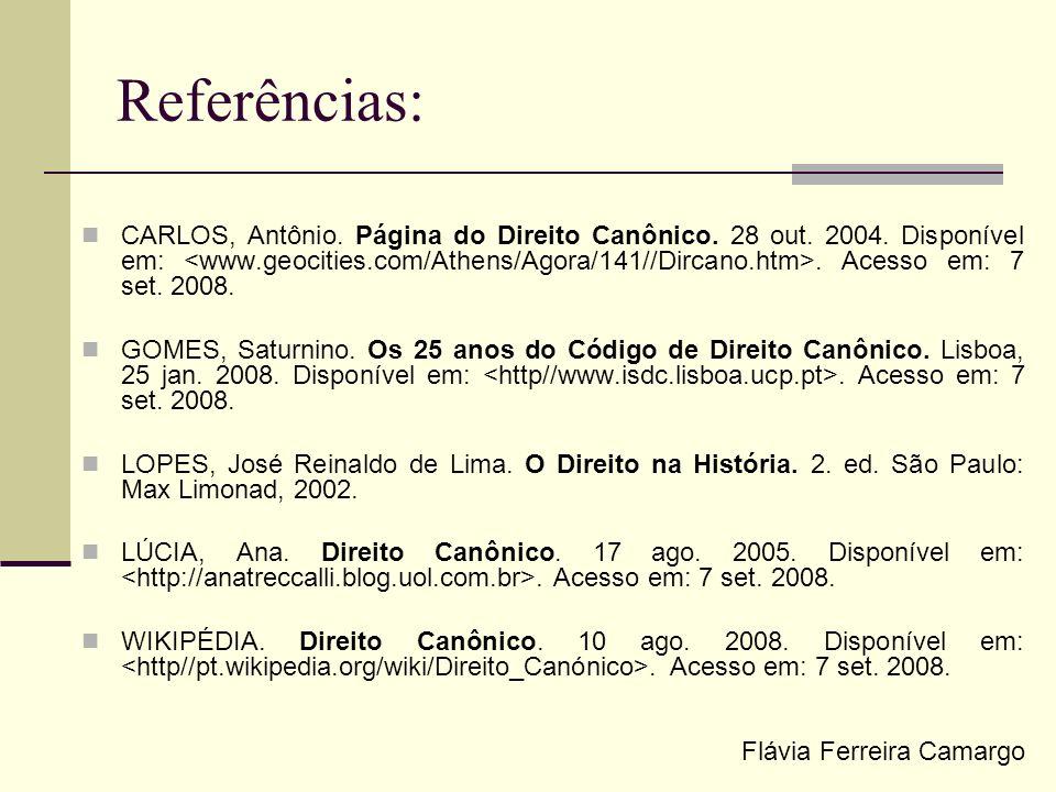 Referências: CARLOS, Antônio. Página do Direito Canônico. 28 out. 2004. Disponível em:. Acesso em: 7 set. 2008. GOMES, Saturnino. Os 25 anos do Código