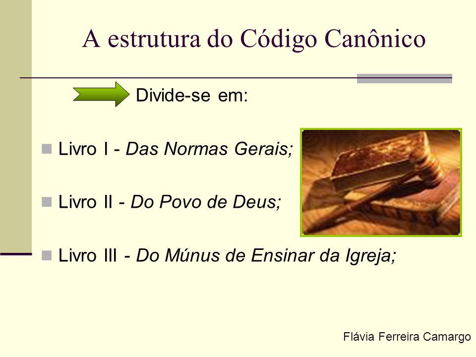 A estrutura do Código Canônico Divide-se em: Livro I - Das Normas Gerais; Livro II - Do Povo de Deus; Livro III - Do Múnus de Ensinar da Igreja; Flávi