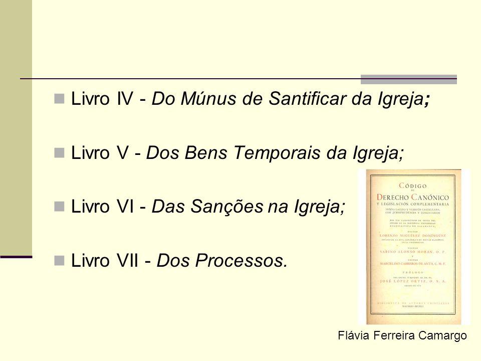 Livro IV - Do Múnus de Santificar da Igreja; Livro V - Dos Bens Temporais da Igreja; Livro VI - Das Sanções na Igreja; Livro VII - Dos Processos. Fláv