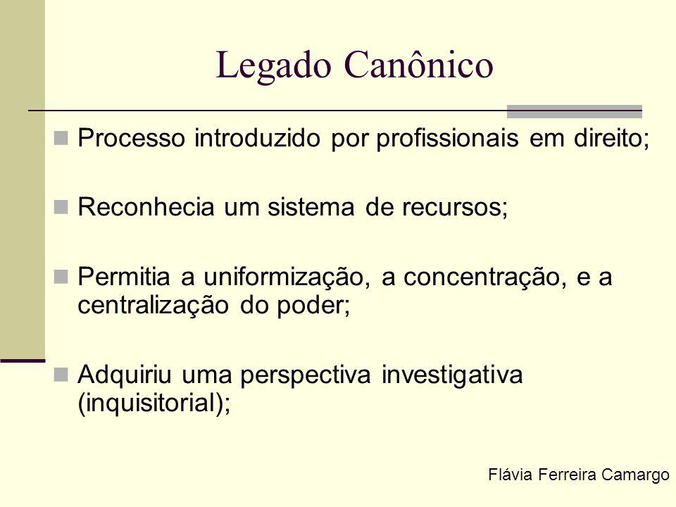 Legado Canônico Processo introduzido por profissionais em direito; Reconhecia um sistema de recursos; Permitia a uniformização, a concentração, e a ce