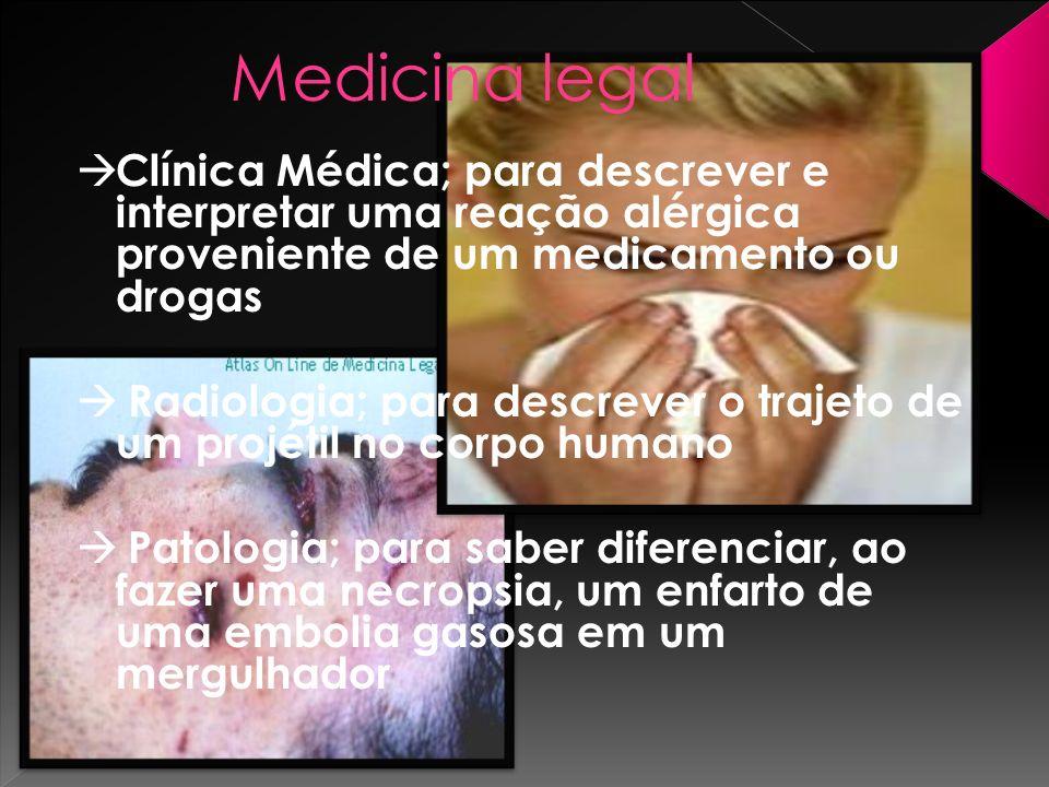 Medicina legal Clínica Médica; para descrever e interpretar uma reação alérgica proveniente de um medicamento ou drogas Radiologia; para descrever o t