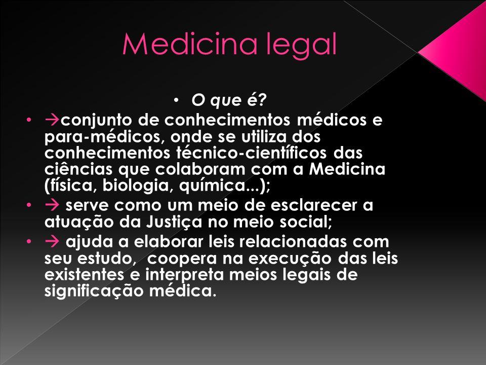 Medicina legal Angiologia; para reconhecer uma necrose causada em alpinista Toxicologia; para avaliar se um indivíduo está drogado Antropologia; para identificar uma ossada
