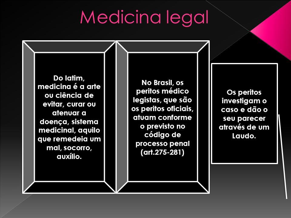Medicina legal Do latim, medicina é a arte ou ciência de evitar, curar ou atenuar a doença, sistema medicinal, aquilo que remedeia um mal, socorro, au