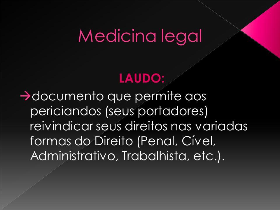 Medicina legal LAUDO: documento que permite aos periciandos (seus portadores) reivindicar seus direitos nas variadas formas do Direito (Penal, Cível,