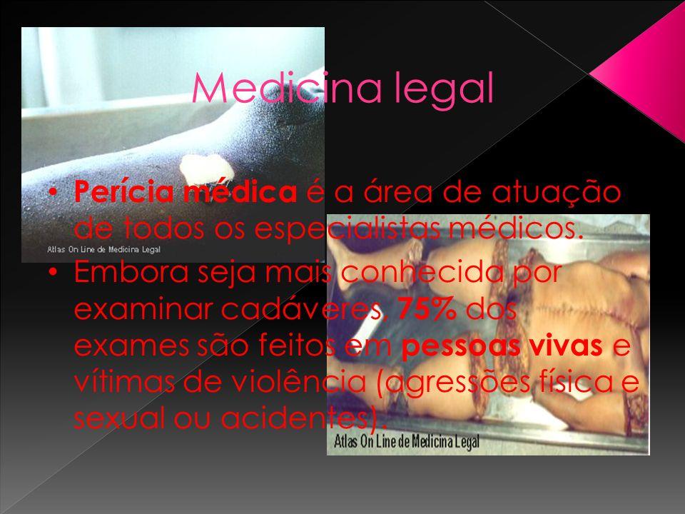 Medicina legal Perícia médica é a área de atuação de todos os especialistas médicos. Embora seja mais conhecida por examinar cadáveres, 75% dos exames