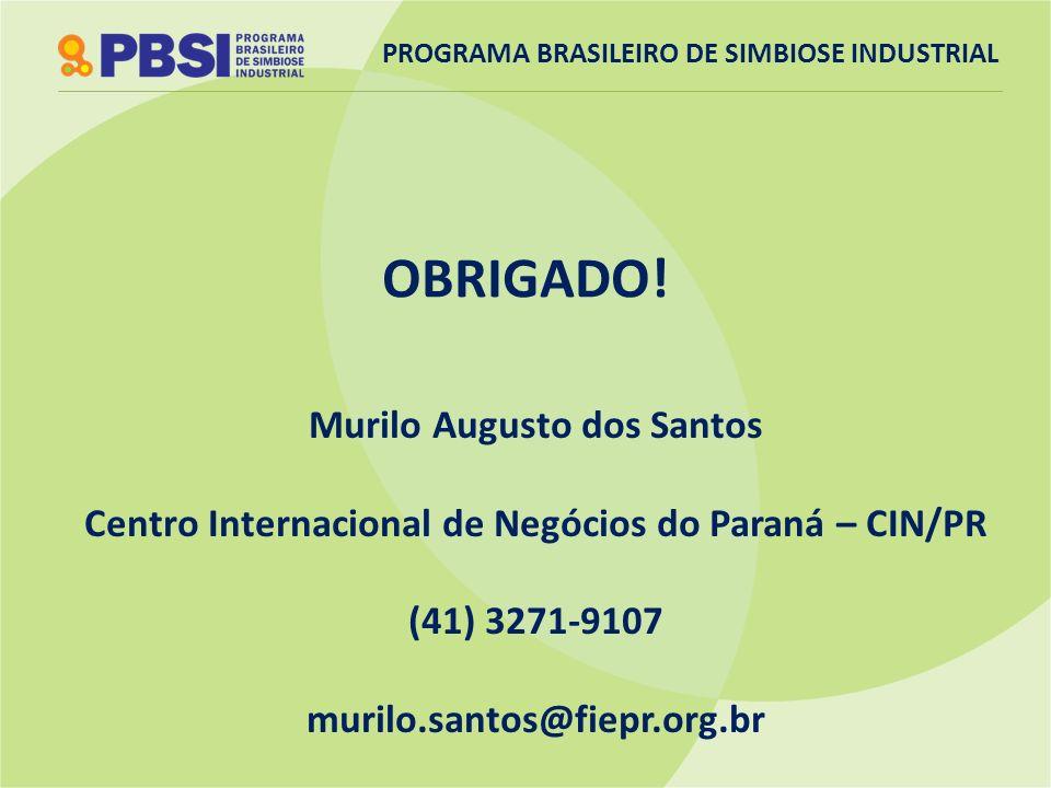 OBRIGADO! Murilo Augusto dos Santos Centro Internacional de Negócios do Paraná – CIN/PR (41) 3271-9107 murilo.santos@fiepr.org.br