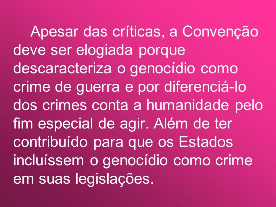 Apesar das críticas, a Convenção deve ser elogiada porque descaracteriza o genocídio como crime de guerra e por diferenciá-lo dos crimes conta a human
