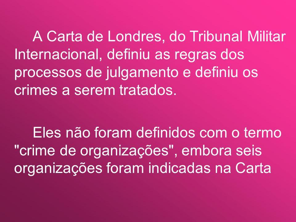A Carta de Londres, do Tribunal Militar Internacional, definiu as regras dos processos de julgamento e definiu os crimes a serem tratados. Eles não fo