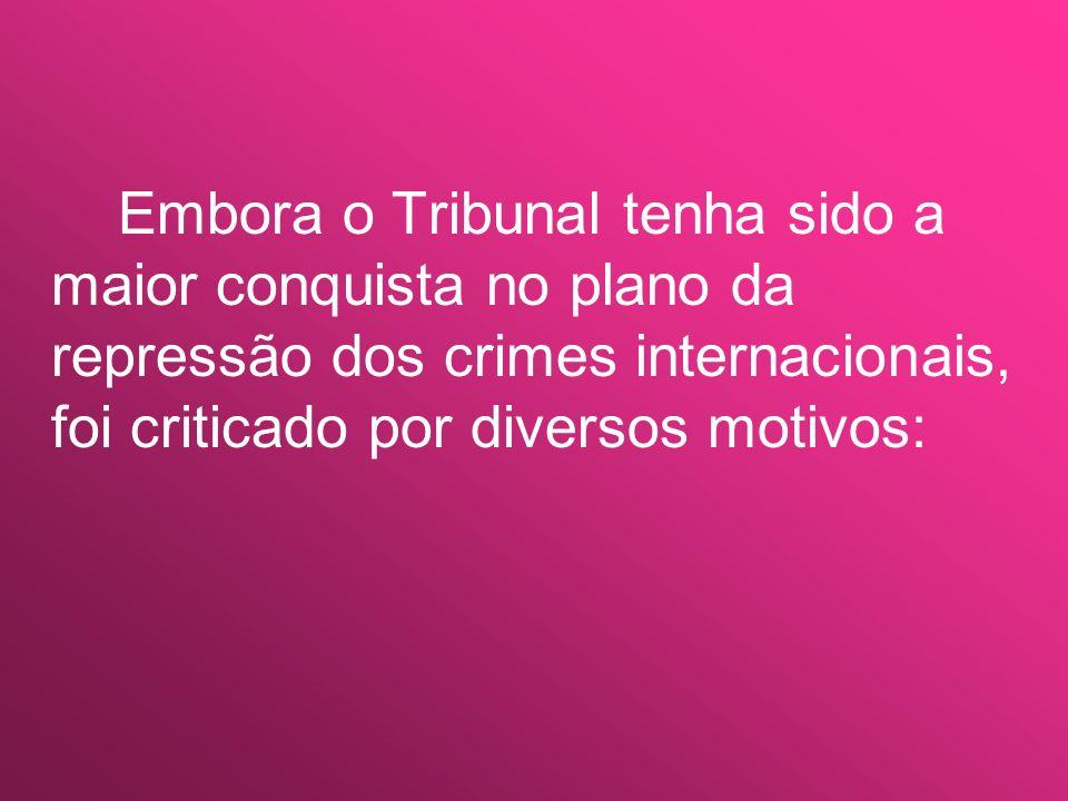 Embora o Tribunal tenha sido a maior conquista no plano da repressão dos crimes internacionais, foi criticado por diversos motivos: