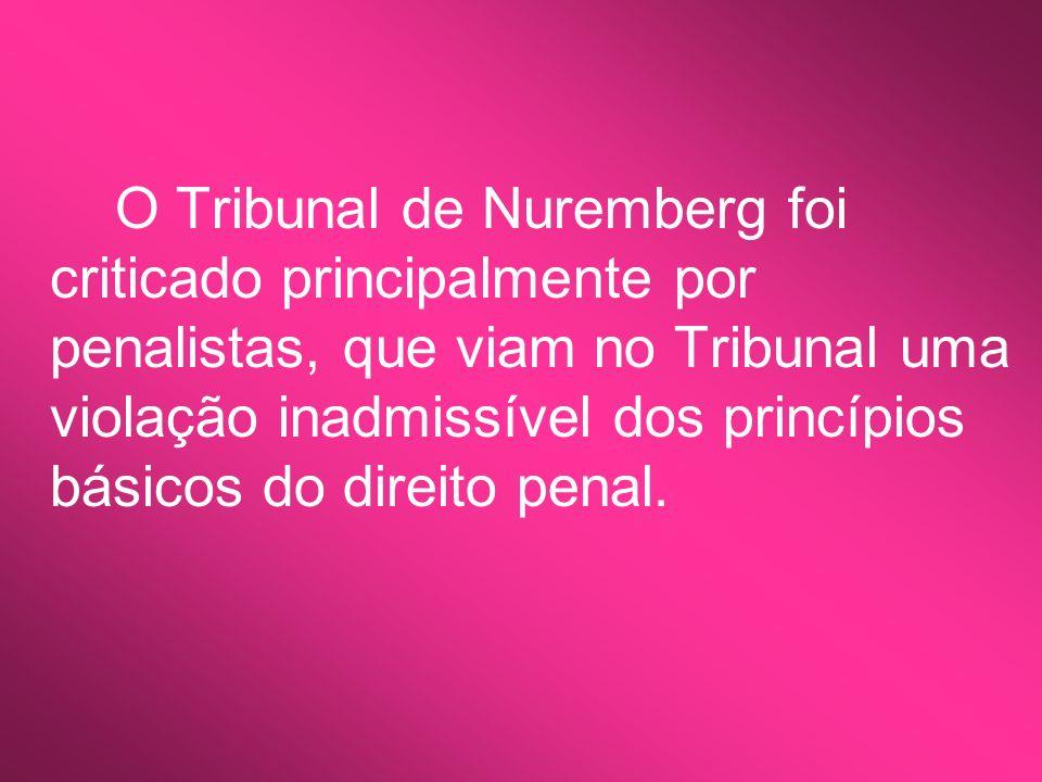 O Tribunal de Nuremberg foi criticado principalmente por penalistas, que viam no Tribunal uma violação inadmissível dos princípios básicos do direito