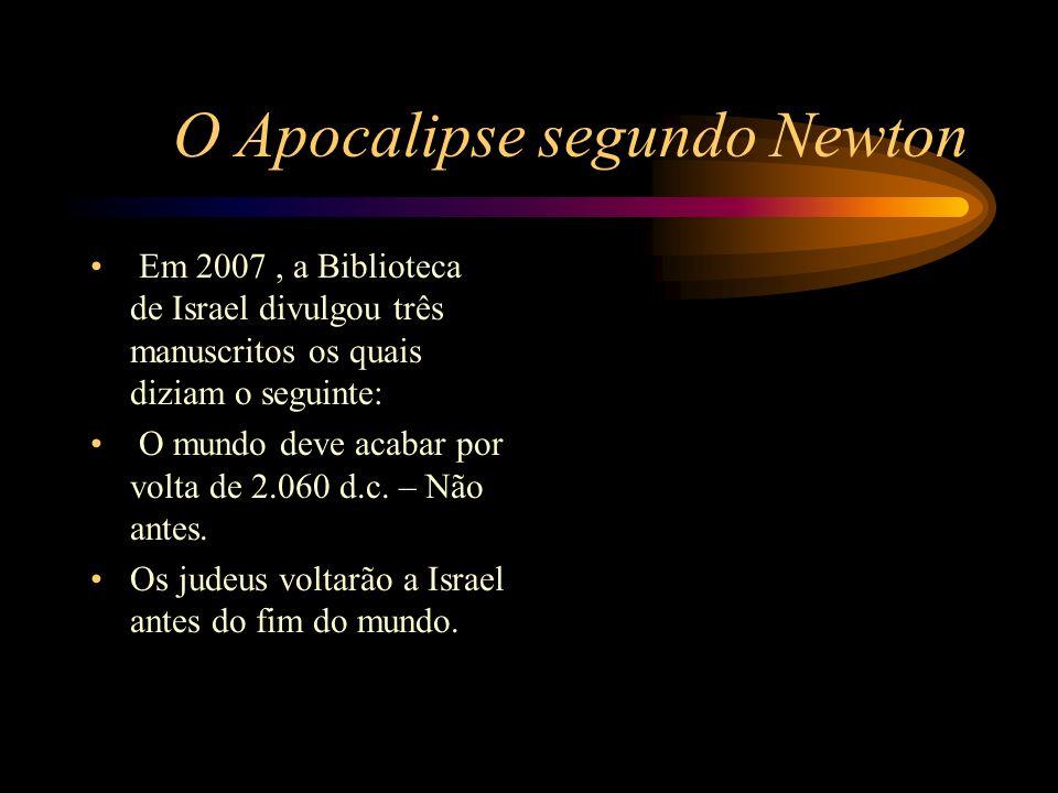 O Apocalipse segundo Newton Em 2007, a Biblioteca de Israel divulgou três manuscritos os quais diziam o seguinte: O mundo deve acabar por volta de 2.0