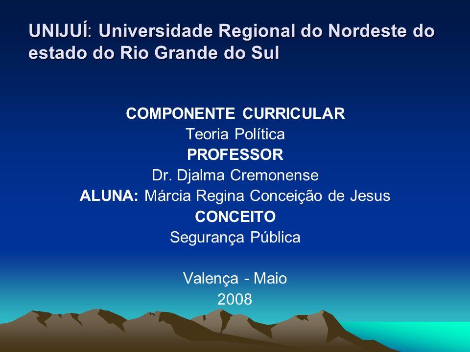UNIJUÍ: Universidade Regional do Nordeste do estado do Rio Grande do Sul COMPONENTE CURRICULAR Teoria Política PROFESSOR Dr. Djalma Cremonense ALUNA: