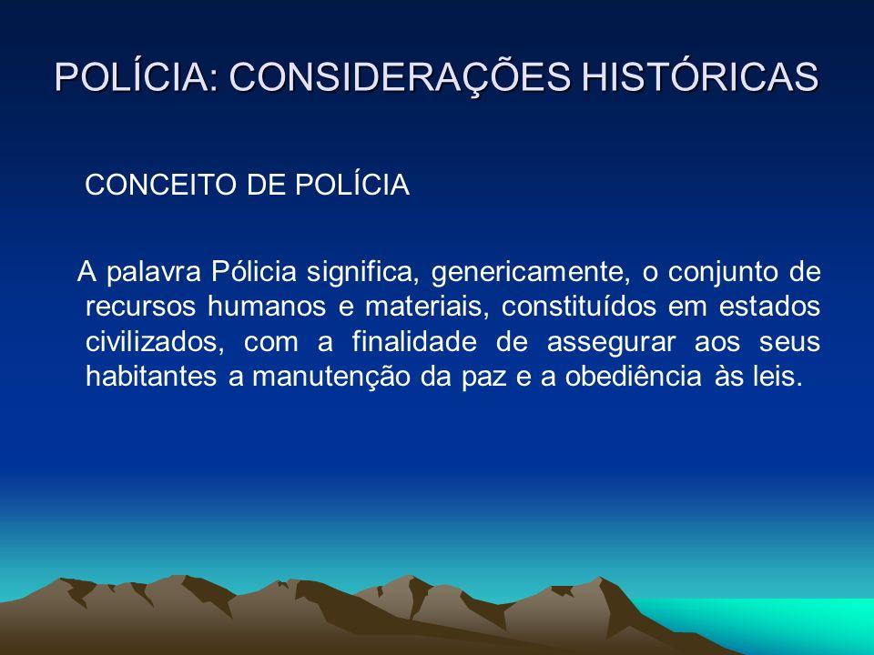 POLÍCIA: CONSIDERAÇÕES HISTÓRICAS CONCEITO DE POLÍCIA A palavra Pólicia significa, genericamente, o conjunto de recursos humanos e materiais, constitu