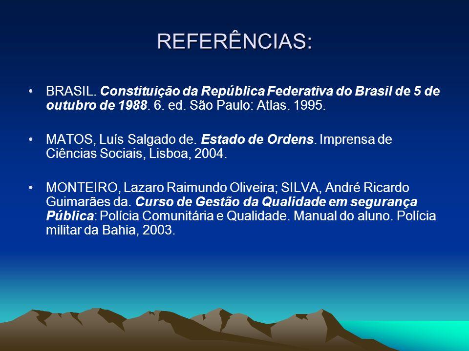 REFERÊNCIAS: BRASIL. Constituição da República Federativa do Brasil de 5 de outubro de 1988. 6. ed. São Paulo: Atlas. 1995. MATOS, Luís Salgado de. Es