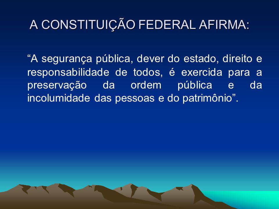 A CONSTITUIÇÃO FEDERAL AFIRMA: A segurança pública, dever do estado, direito e responsabilidade de todos, é exercida para a preservação da ordem públi