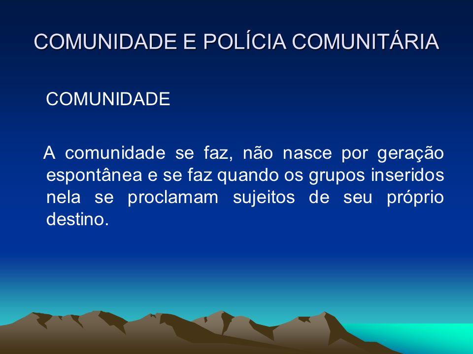 COMUNIDADE E POLÍCIA COMUNITÁRIA COMUNIDADE A comunidade se faz, não nasce por geração espontânea e se faz quando os grupos inseridos nela se proclama