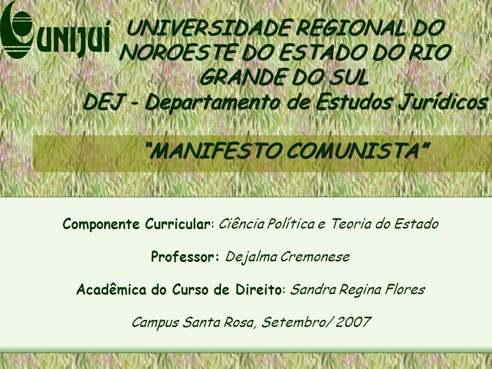 UNIVERSIDADE REGIONAL DO NOROESTE DO ESTADO DO RIO GRANDE DO SUL DEJ - Departamento de Estudos Jurídicos MANIFESTO COMUNISTA Componente Curricular: Ci