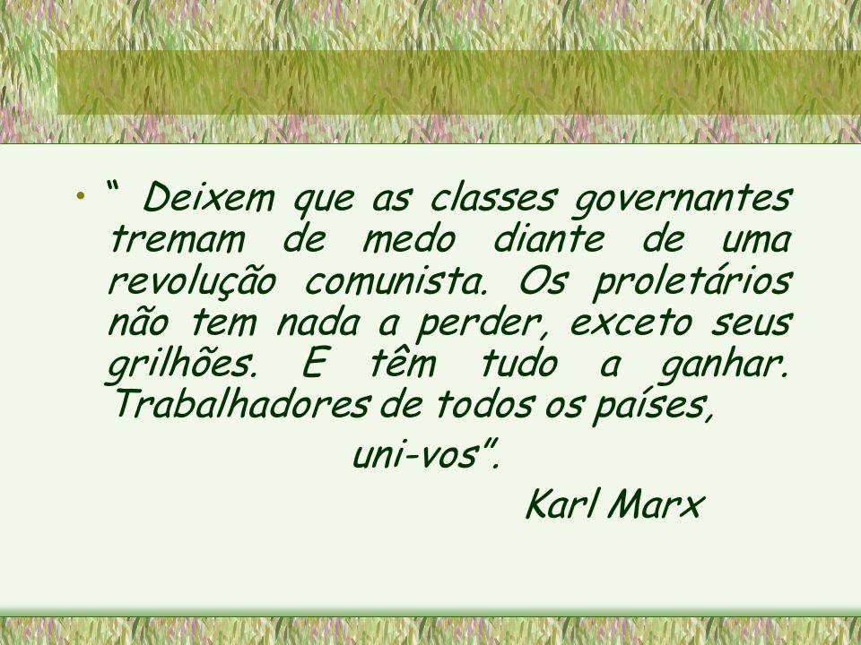 Deixem que as classes governantes tremam de medo diante de uma revolução comunista. Os proletários não tem nada a perder, exceto seus grilhões. E têm