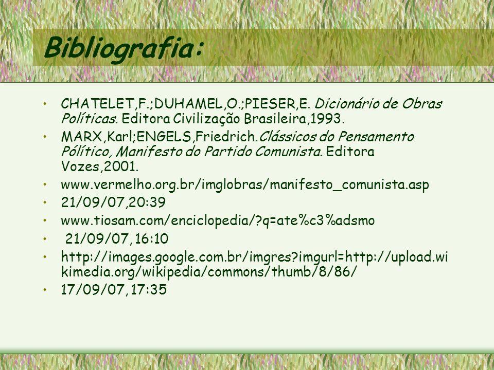 Bibliografia: CHATELET,F.;DUHAMEL,O.;PIESER,E. Dicionário de Obras Políticas. Editora Civilização Brasileira,1993. MARX,Karl;ENGELS,Friedrich.Clássico