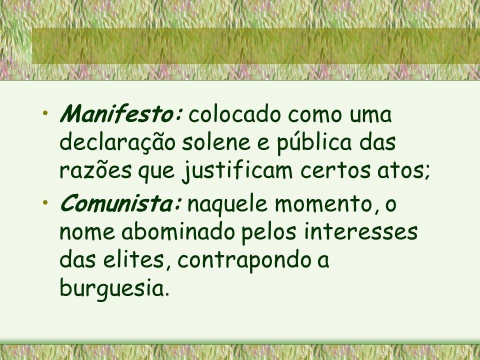 Manifesto: colocado como uma declaração solene e pública das razões que justificam certos atos; Comunista: naquele momento, o nome abominado pelos int