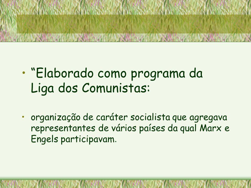 Elaborado como programa da Liga dos Comunistas: organização de caráter socialista que agregava representantes de vários países da qual Marx e Engels p